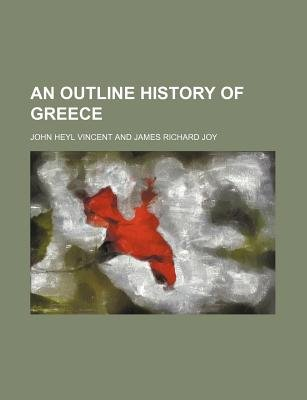An Outline History of Greece (Paperback): John Heyl Vincent