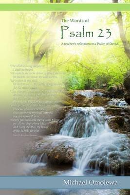 The Words of Psalm 23 - A Teacher's Reflection on a Psalm of David. (Paperback): Michael Omolewa
