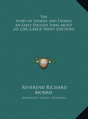 The Story of Genesis and Exodus an Early English Song about Ad 1250 (Large print, Hardcover, large type edition): Reverend...