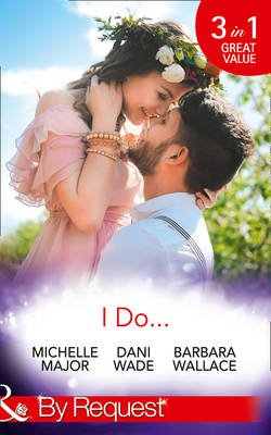 I Do... - Her Accidental Engagement / A Bride's Tangled Vows (Mill Town Millionaires, Book 1) / The Unexpected Honeymoon...