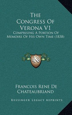 The Congress of Verona V1 - Comprising a Portion of Memoirs of His Own Time (1838) (Hardcover): Francois-Rene De Chateaubriand