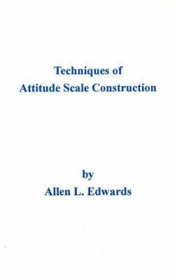 Techniques of Attitude Scale Construction (Hardcover, New edition): Allen Louis Edwards