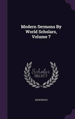 Modern Sermons by World Scholars, Volume 7 (Hardcover): Anonymous