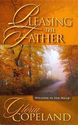 Pleasing the Father - Walking in His Ways (Electronic book text): Gloria Copeland