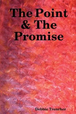 The Point & the Promise (Electronic book text): Debbie Trencher