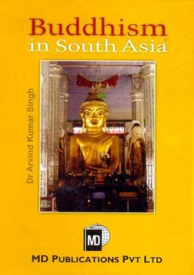 Buddhism in South Asia (Hardcover): Arvind Kumar Singh