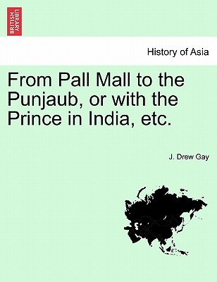 From Pall Mall to the Punjaub, or with the Prince in India, Etc. (Paperback): J Drew Gay