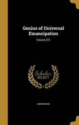 Genius of Universal Emancipation; Volume 272 (Hardcover): Anonymous