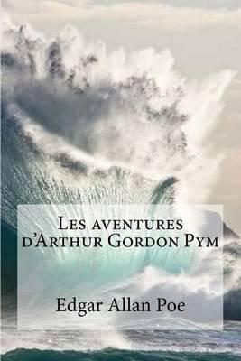 Les Aventures D'Arthur Gordon Pym (French, Paperback): Edgar Allan Poe