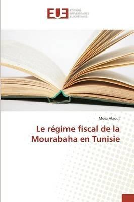 Le Ra(c)Gime Fiscal de La Mourabaha En Tunisie (French, Paperback): Moez Akrout