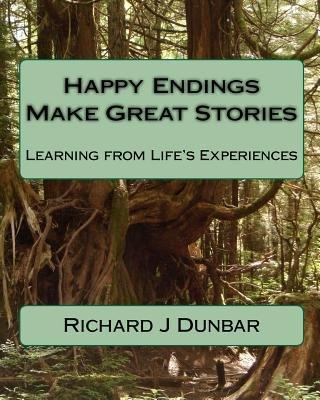 Happy Endings Make Great Stories (Paperback): Richard J. Dunbar