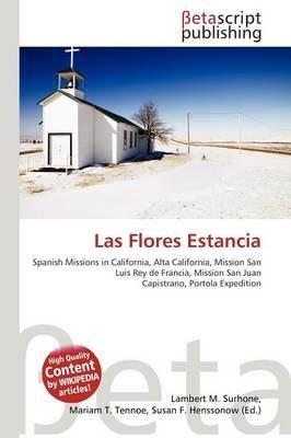 Las Flores Estancia (Paperback): Lambert M. Surhone, Mariam T. Tennoe, Susan F. Henssonow