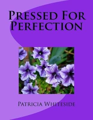 Pressed for Perfection (Paperback): Patricia D Whiteside