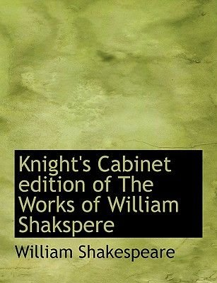 Knight's Cabinet Edition of the Works of William Shakspere (Large print, Paperback, Large type / large print edition):...
