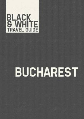Bucharest - Black & White Travel Guide (Electronic book text): Black & White