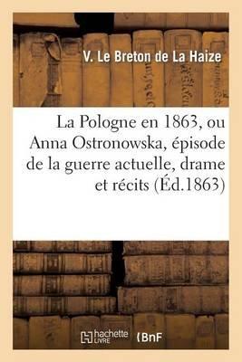 La Pologne En 1863, Ou Anna Ostronowska, Episode de La Guerre Actuelle, Drame Et Recits (French, Paperback): Le Breton De La...