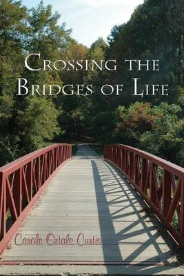 Crossing the Bridges of Life (Paperback): Carole Ortale Curtis