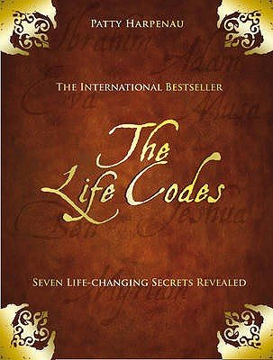 The Life Codes - Seven Life-Changing Secrets Revealed (Hardcover): Patty Harpenau