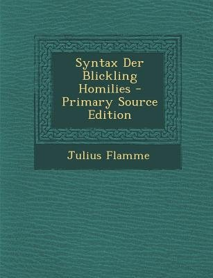 Syntax Der Blickling Homilies (English, German, Paperback, Primary Source ed.): Julius Flamme