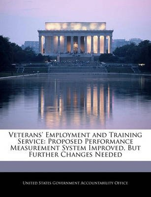 Veterans' Employment and Training Service - Proposed Performance Measurement System Improved, But Further Changes Needed...