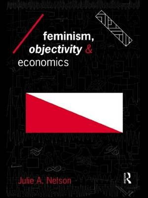 Feminism, Objectivity and Economics (Electronic book text): Julie Nelson