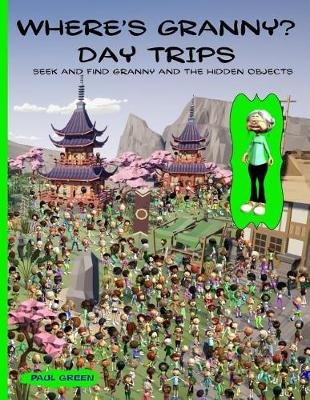 Where's Granny? Day Trips - Seek and Find Granny and the Hidden Objects. (Paperback): Paul Green