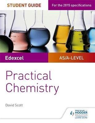 Edexcel A-level Chemistry Student Guide: Practical Chemistry (Paperback): David Scott