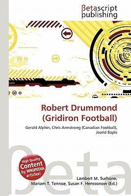 Robert Drummond (Gridiron Football) (Paperback): Lambert M. Surhone, Mariam T. Tennoe, Susan F. Henssonow