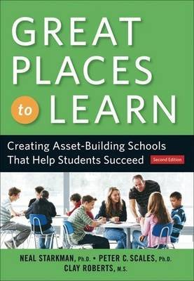 Great Places to Learn: Creating Asset-Building Schools That Help Students Succeed (Electronic book text): Neal Starkman, Clay...
