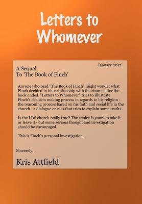Letters to Whomever - A Sequel to 'The Book of Finch' (Hardcover): Kris Attfield