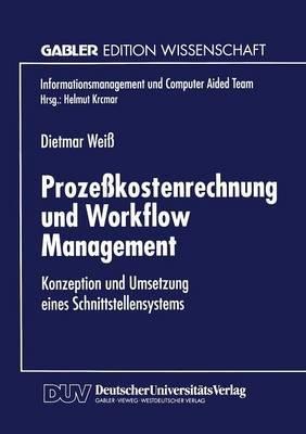 Prozesskostenrechnung Und Workflow Management - Konzeption Und Umsetzung Eines Schnittstellensystems (German, Paperback, 1998):...