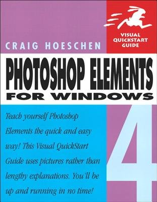 Photoshop Elements 4 for Windows - Visual QuickStart Guide (Electronic book text): Craig Hoeschen