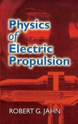 Physics of Electric Propulsion (Electronic book text): Robert G Jahn