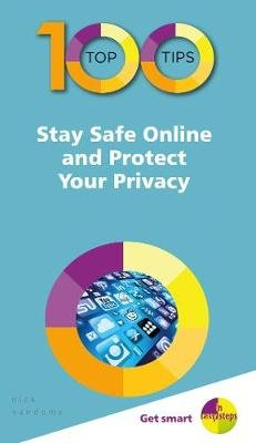 100 Top Tips - Stay Safe Online and Protect Your Privacy (Paperback): Nick Vandome