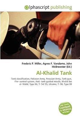 Al-Khalid Tank (Paperback): Frederic P. Miller, Agnes F. Vandome, John McBrewster