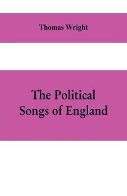 The political songs of England, from the reign of John to that of Edward II (Paperback): Thomas Wright