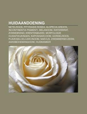 Huidaandoening - Netelroos, Pityriasis Rosea, Alopecia Areata, Incontinentia Pigmenti, Melanoom, Waterwrat, Zonnebrand,...