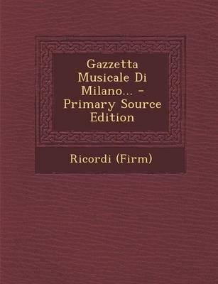 Gazzetta Musicale Di Milano... (English, Italian, Paperback): Ricordi (Firm)