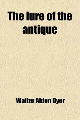 The Lure of the Antique (Paperback): Walter Alden Dyer