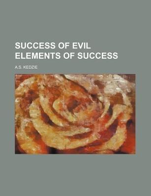 Success of Evil Elements of Success (Paperback): A. S. Kedzie
