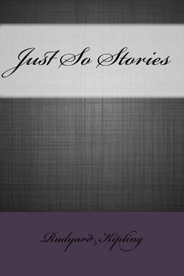 Just So Stories (Paperback): Rudyard Kipling