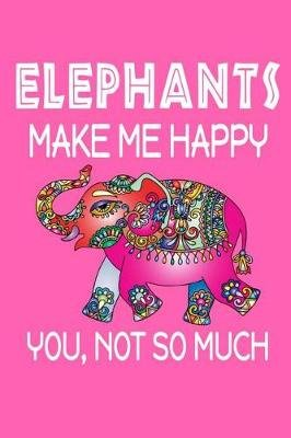 Elephants Make Me Happy, You, Not So Much (Paperback): Jeremy James