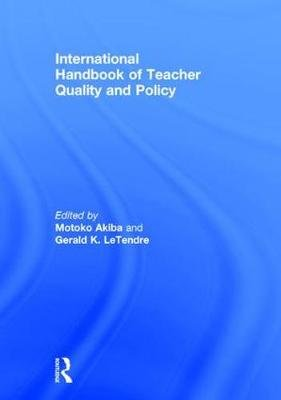 International Handbook of Teacher Quality and Policy (Hardcover): Motoko Akiba, Gerald K. LeTendre