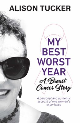 My Best Worst Year - A Breast Cancer Story (Paperback): Alison Tucker