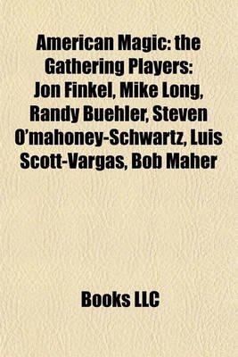 American Magic - The Gathering Players: Jon Finkel, Mike Long, Randy Buehler, Steven O'Mahoney-Schwartz, Luis...