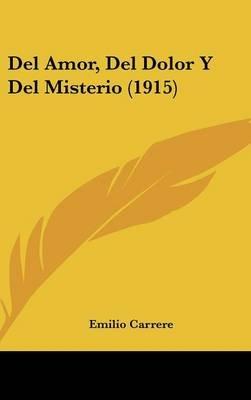 del Amor, del Dolor y del Misterio (1915) (English, Spanish, Hardcover): Emilio Carrere