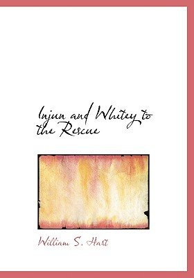 Injun and Whitey to the Rescue (Large print, Hardcover, large type edition): Williams Hart
