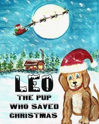 Leo the Pup Who Saved Christmas (Paperback): Donna Watkins, Caden Beavers