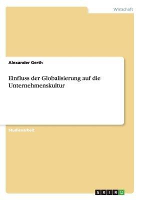 Einfluss Der Globalisierung Auf Die Unternehmenskultur (German, Paperback): Alexander Gerth
