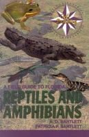 A Field Guide to Florida Reptiles and Amphibians (Paperback, illustrated edition): R.D. Bartlett, Patricia P. Bartlett